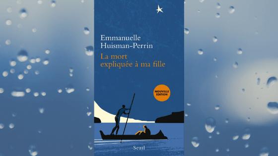 La mort expliquée à ma fille – Emmanuelle Huisman-Perrin